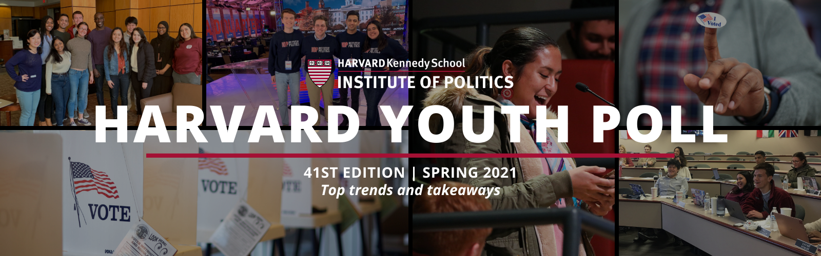 """Text reads: """"Harvard Youth Poll, 41st Edition, Spring 2021, Top trends and takeaways."""" Collage of pictures, including: voting booth, Harvard Youth Poll students in South Carolina, I Voted sticker, and female student asking question at microphone"""